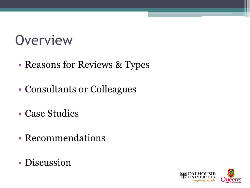 Overview Reasons for Reviews & Types Consultants or Colleagues Case Studies Recommendations Discussion