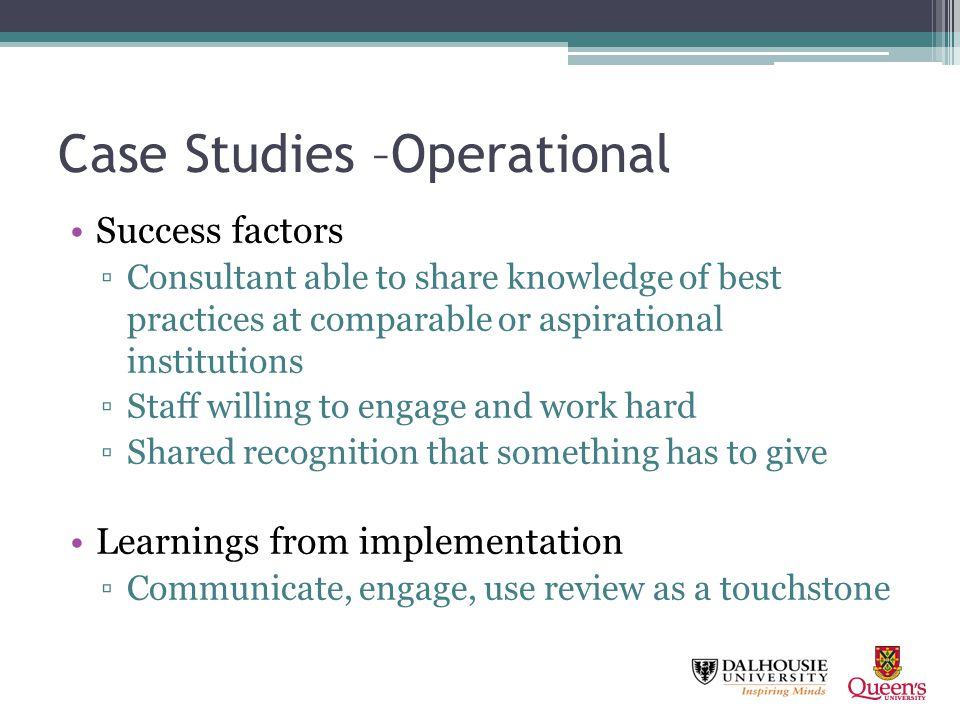 Case Studies –Operational Success factors Consultant able to share knowledge of best practices at comparable or aspirational institutions Staff willin