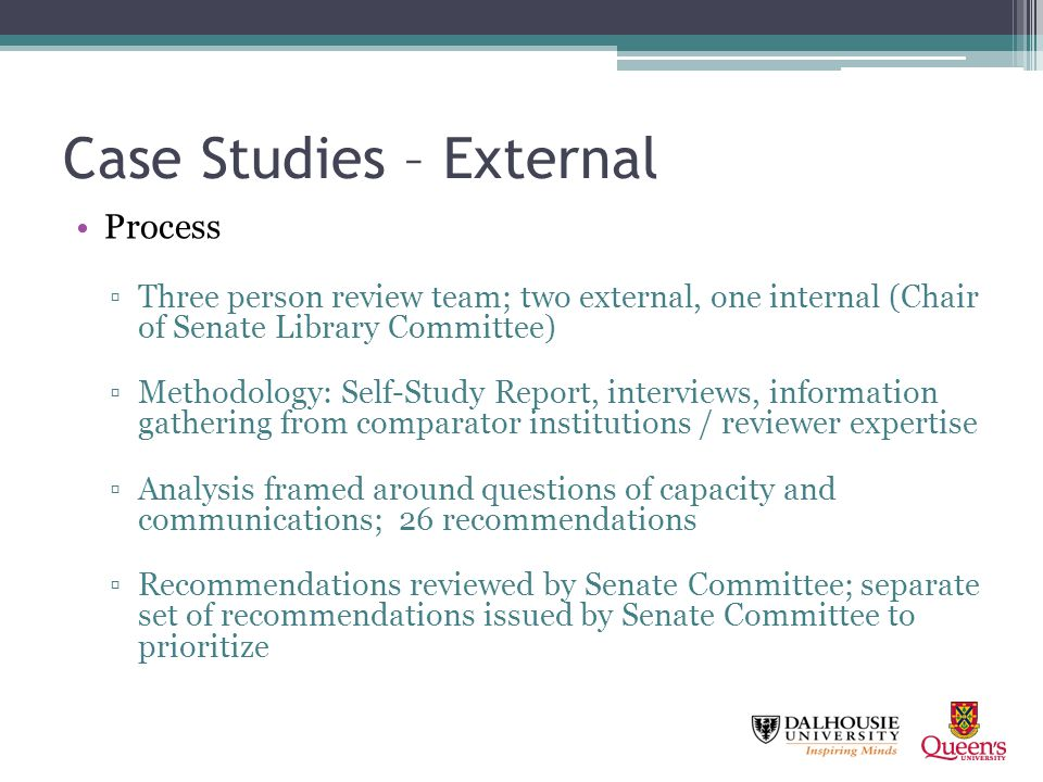 Case Studies – External Process Three person review team; two external, one internal (Chair of Senate Library Committee) Methodology: Self-Study Repor