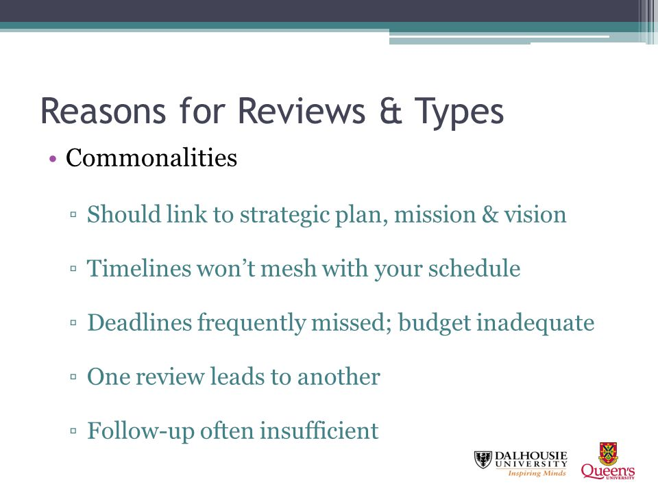 Reasons for Reviews & Types Commonalities Should link to strategic plan, mission & vision Timelines wont mesh with your schedule Deadlines frequently
