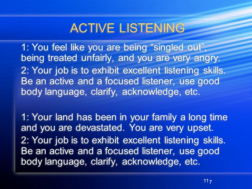 11 ACTIVE LISTENING 1: You feel like you are being singled out, being treated unfairly, and you are very angry.