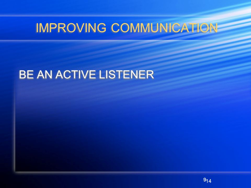 9 IMPROVING COMMUNICATION BE AN ACTIVE LISTENER 14