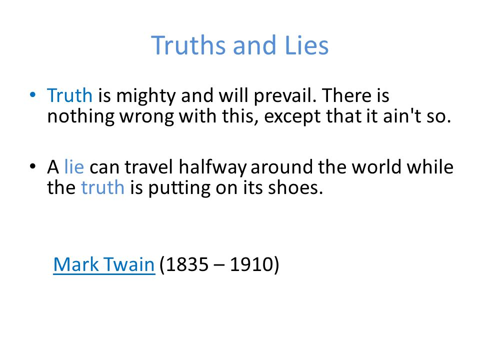 Truths and Lies Truth is mighty and will prevail.