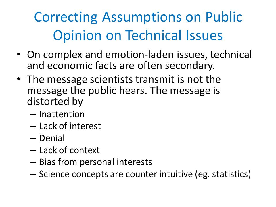 Correcting Assumptions on Public Opinion on Technical Issues On complex and emotion-laden issues, technical and economic facts are often secondary.