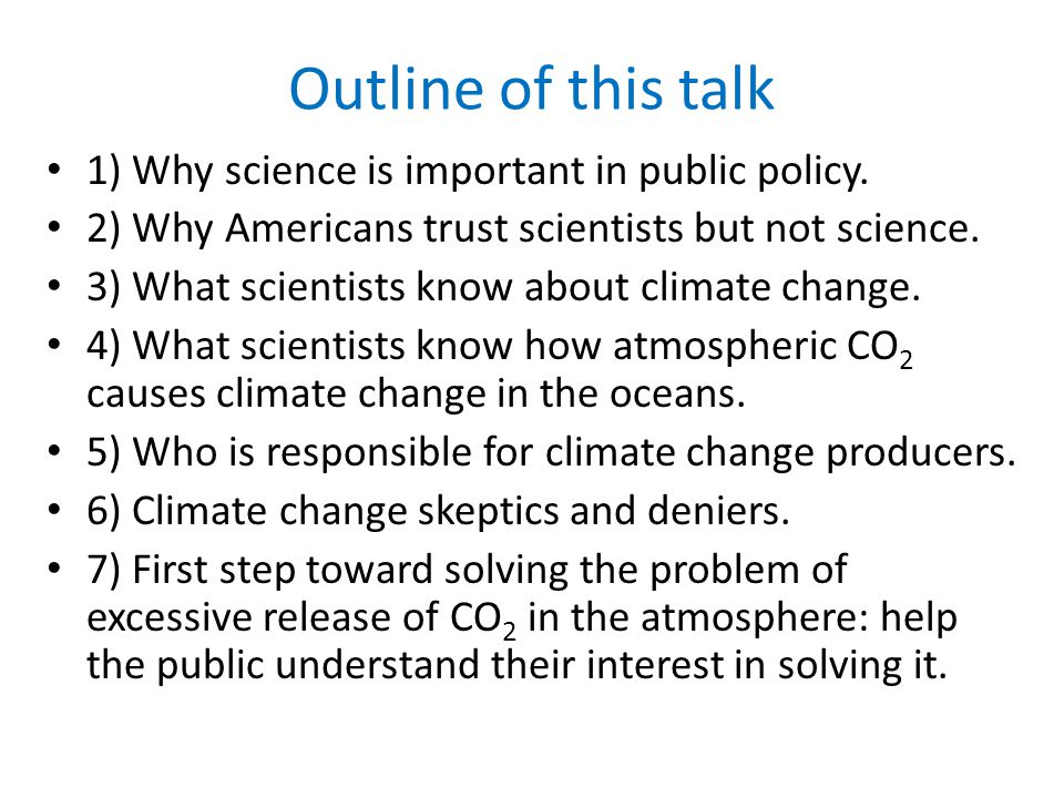 Outline of this talk 1) Why science is important in public policy.