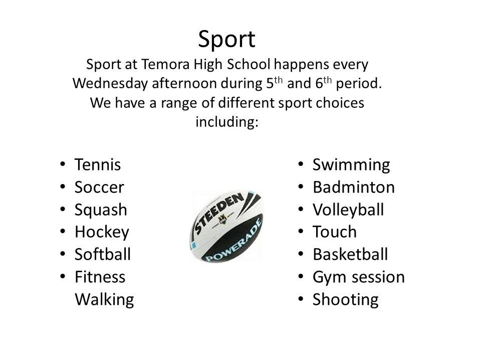Sport Sport at Temora High School happens every Wednesday afternoon during 5 th and 6 th period. We have a range of different sport choices including: