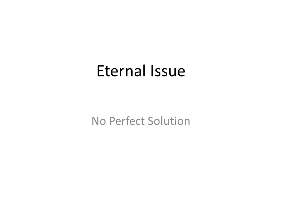 Eternal Issue No Perfect Solution