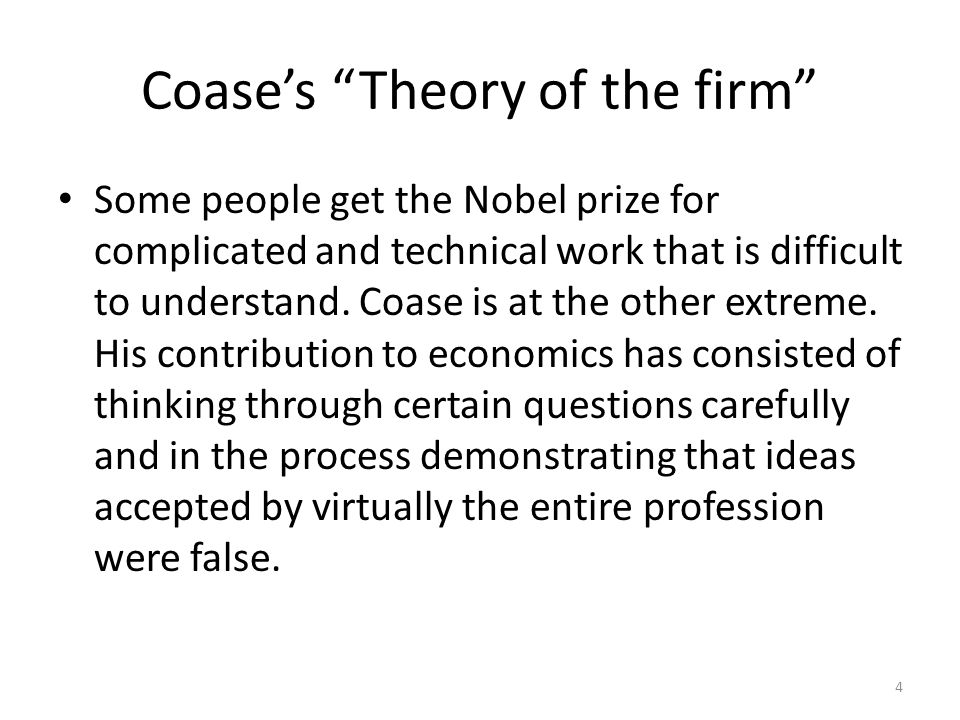 Coases Theory of the firm Some people get the Nobel prize for complicated and technical work that is difficult to understand. Coase is at the other ex