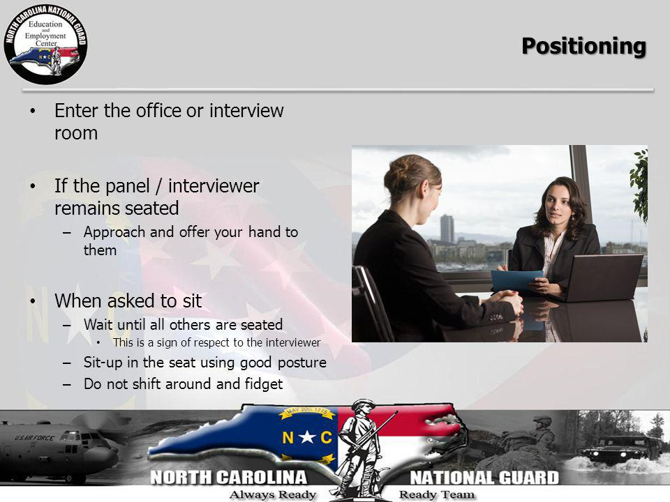 Enter the office or interview room If the panel / interviewer remains seated – Approach and offer your hand to them When asked to sit – Wait until all