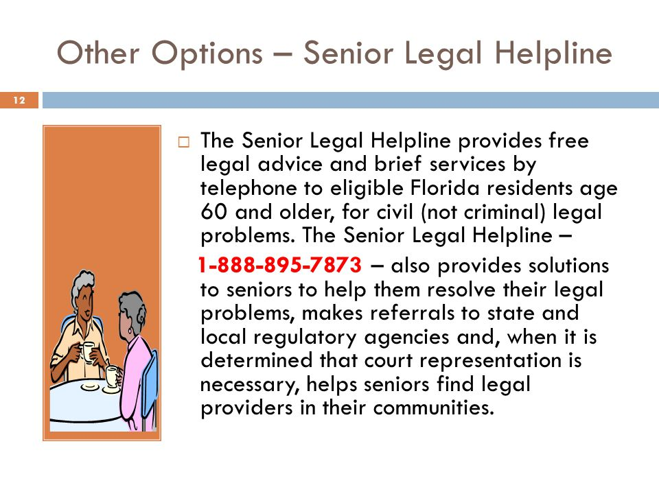 Other Options – Senior Legal Helpline The Senior Legal Helpline provides free legal advice and brief services by telephone to eligible Florida residents age 60 and older, for civil (not criminal) legal problems.