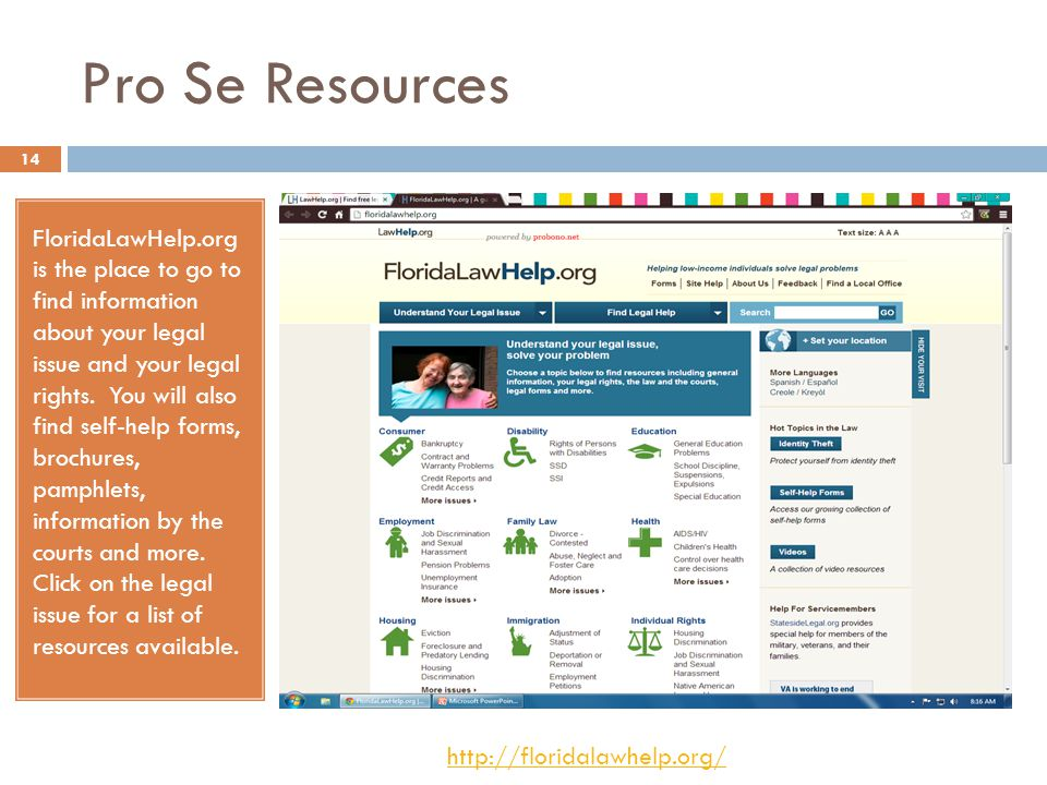 Pro Se Resources FloridaLawHelp.org is the place to go to find information about your legal issue and your legal rights.