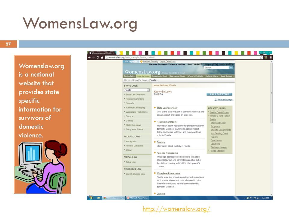 WomensLaw.org Womenslaw.org is a national website that provides state specific information for survivors of domestic violence.