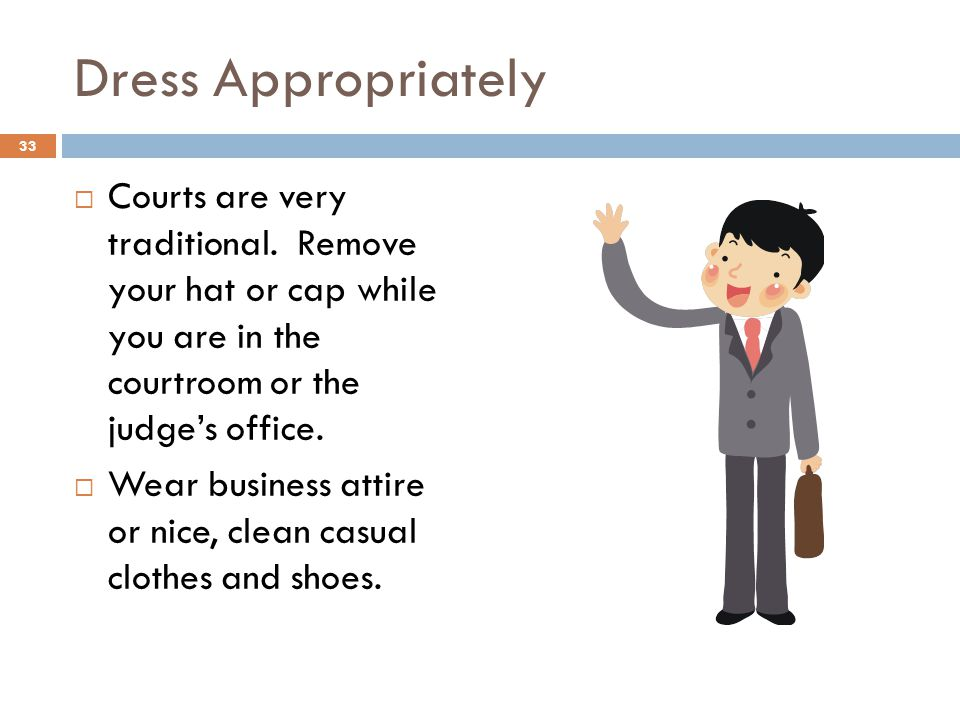 Dress Appropriately Courts are very traditional.