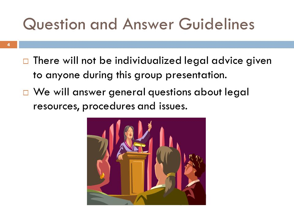 Question and Answer Guidelines There will not be individualized legal advice given to anyone during this group presentation.