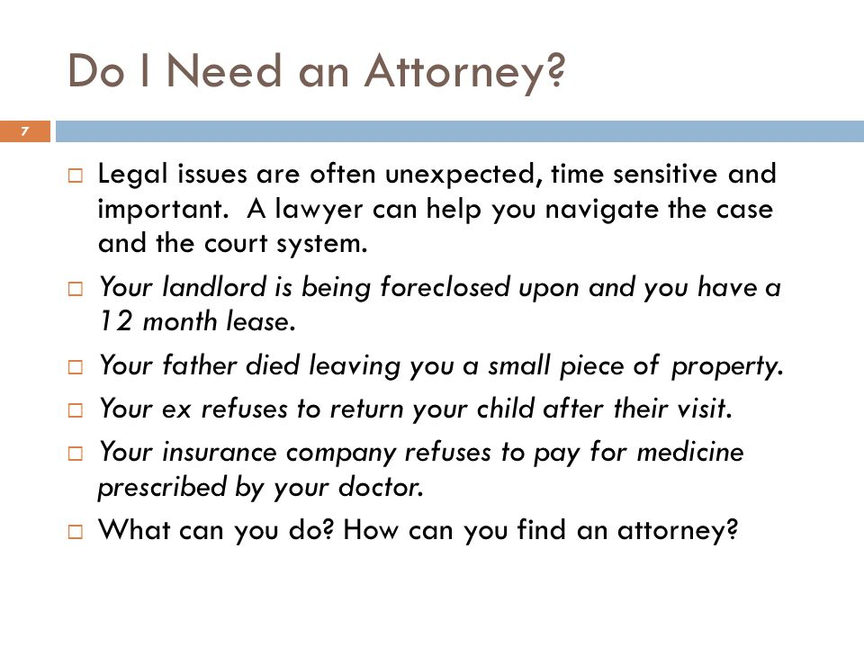 Do I Need an Attorney. Legal issues are often unexpected, time sensitive and important.