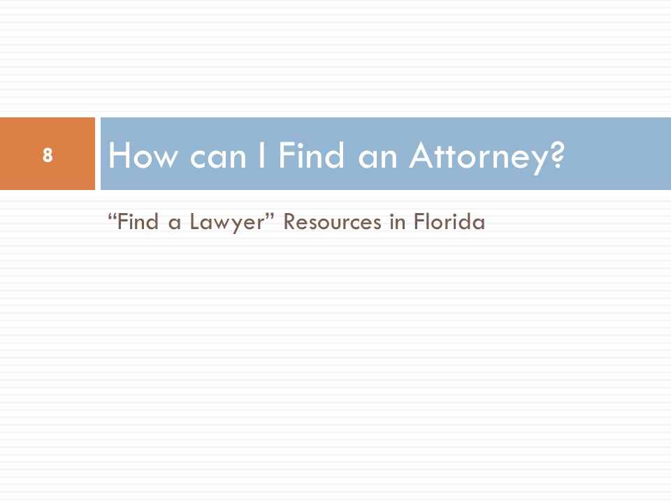 Find a Lawyer Resources in Florida How can I Find an Attorney? 8
