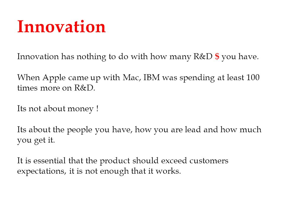 Innovation Innovation has nothing to do with how many R&D $ you have.