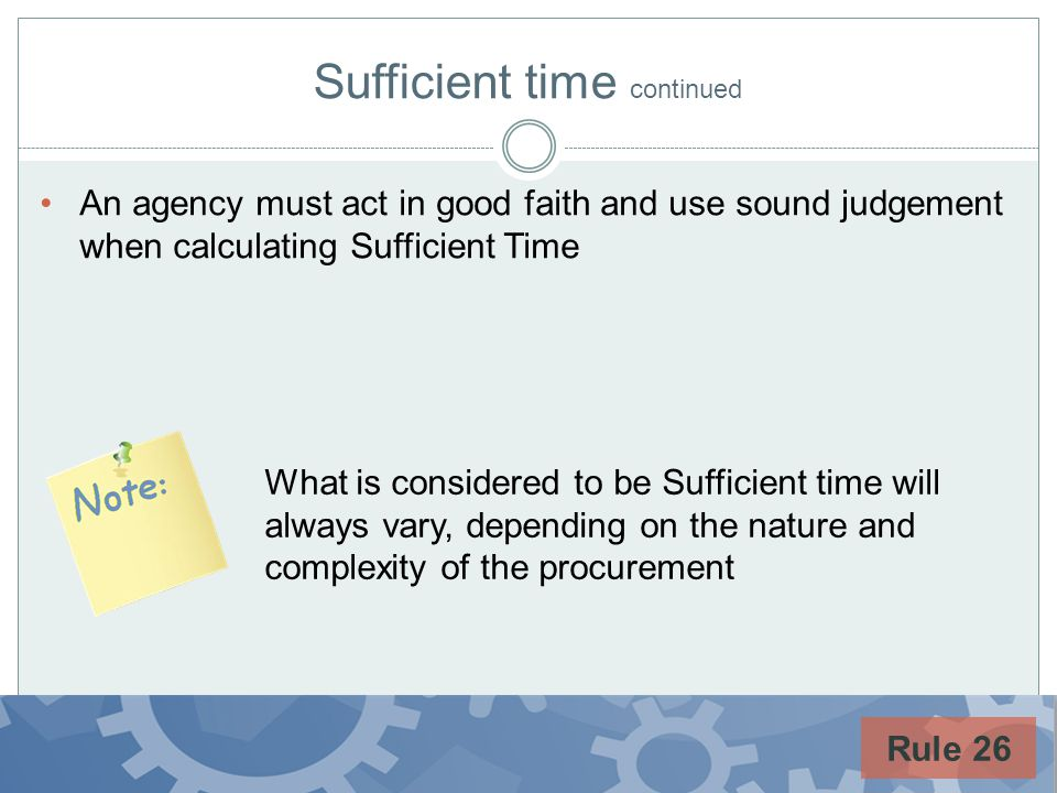 Sufficient time continued An agency must act in good faith and use sound judgement when calculating Sufficient Time What is considered to be Sufficien