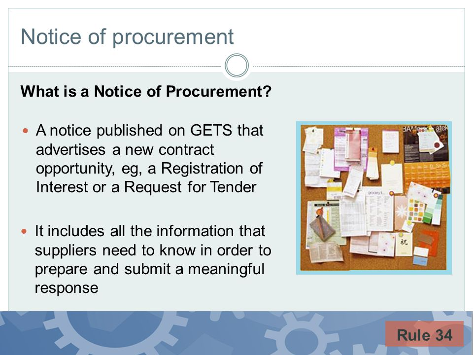 Notice of procurement What is a Notice of Procurement? It includes all the information that suppliers need to know in order to prepare and submit a me