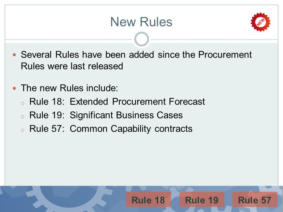 New Rules Several Rules have been added since the Procurement Rules were last released The new Rules include: o Rule 18: Extended Procurement Forecast