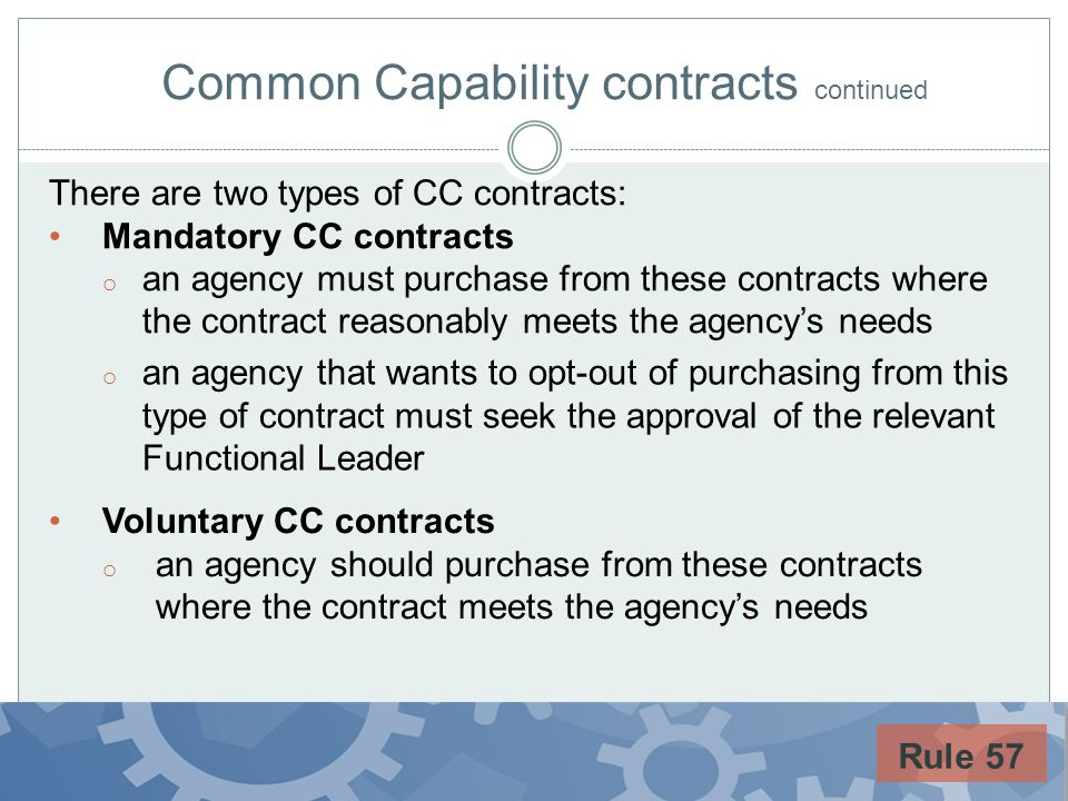Common Capability contracts continued Rule 57 There are two types of CC contracts: Mandatory CC contracts o an agency must purchase from these contrac