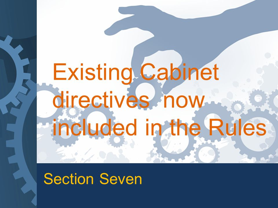 Section Seven Existing Cabinet directives now included in the Rules
