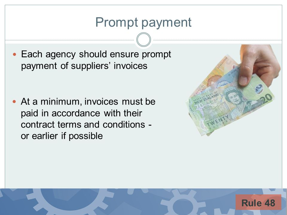 Prompt payment Each agency should ensure prompt payment of suppliers invoices At a minimum, invoices must be paid in accordance with their contract te