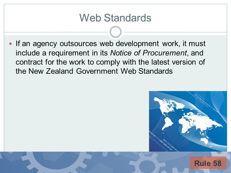 Web Standards If an agency outsources web development work, it must include a requirement in its Notice of Procurement, and contract for the work to c