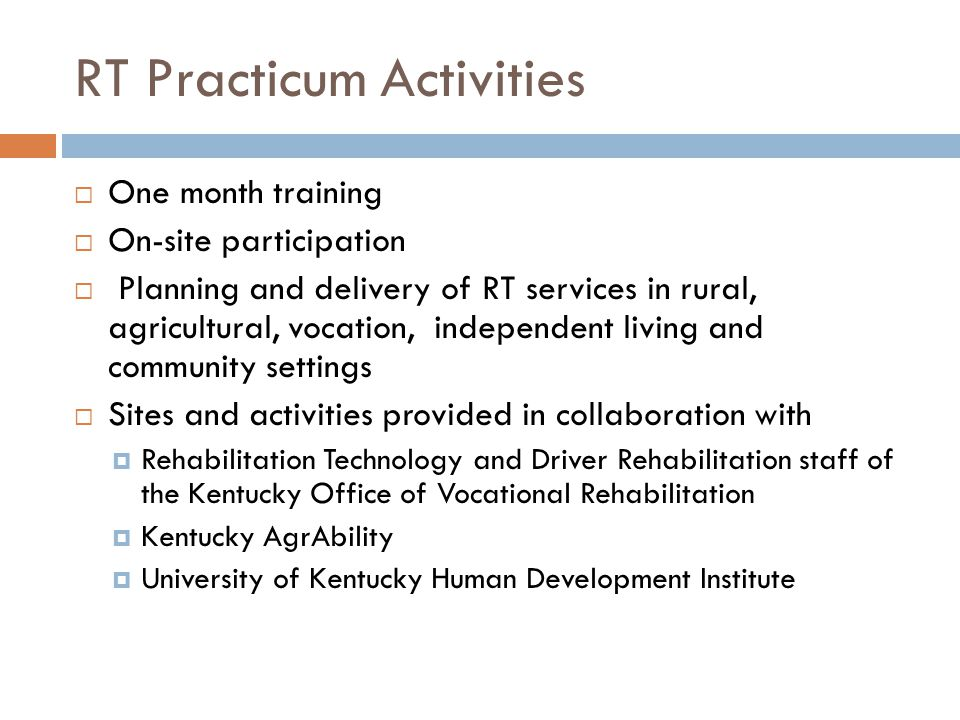 RT Practicum Activities One month training On-site participation Planning and delivery of RT services in rural, agricultural, vocation, independent li