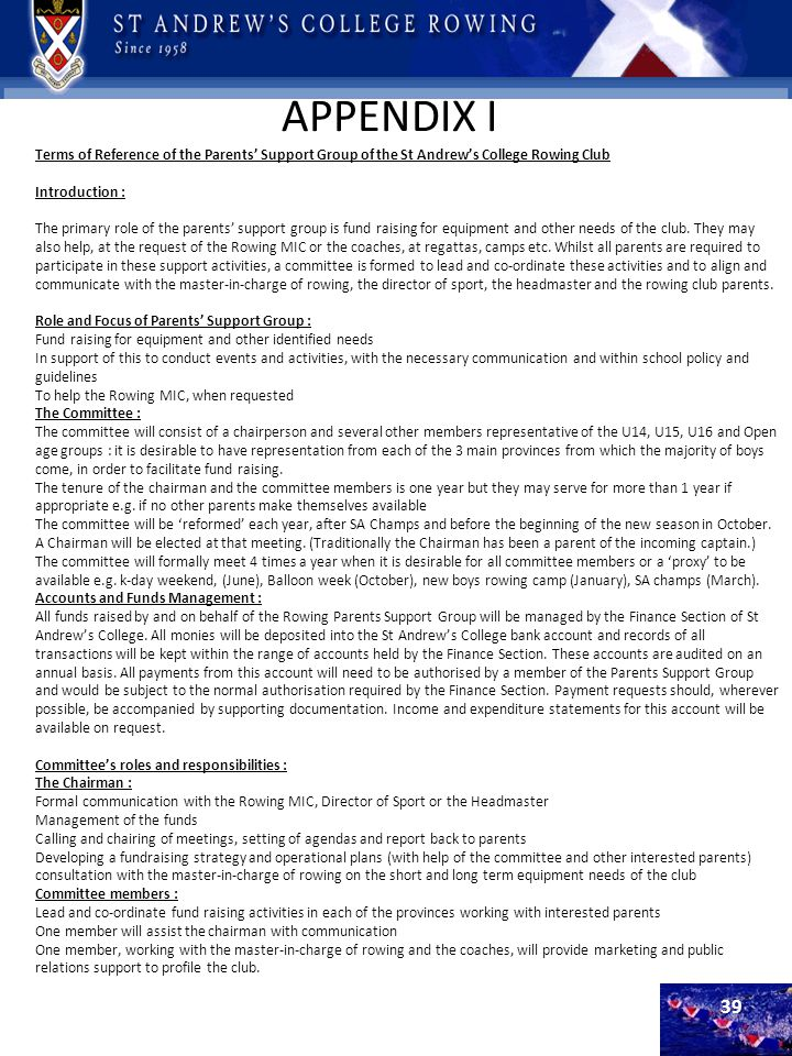 APPENDIX I 39 Terms of Reference of the Parents Support Group of the St Andrews College Rowing Club Introduction : The primary role of the parents sup