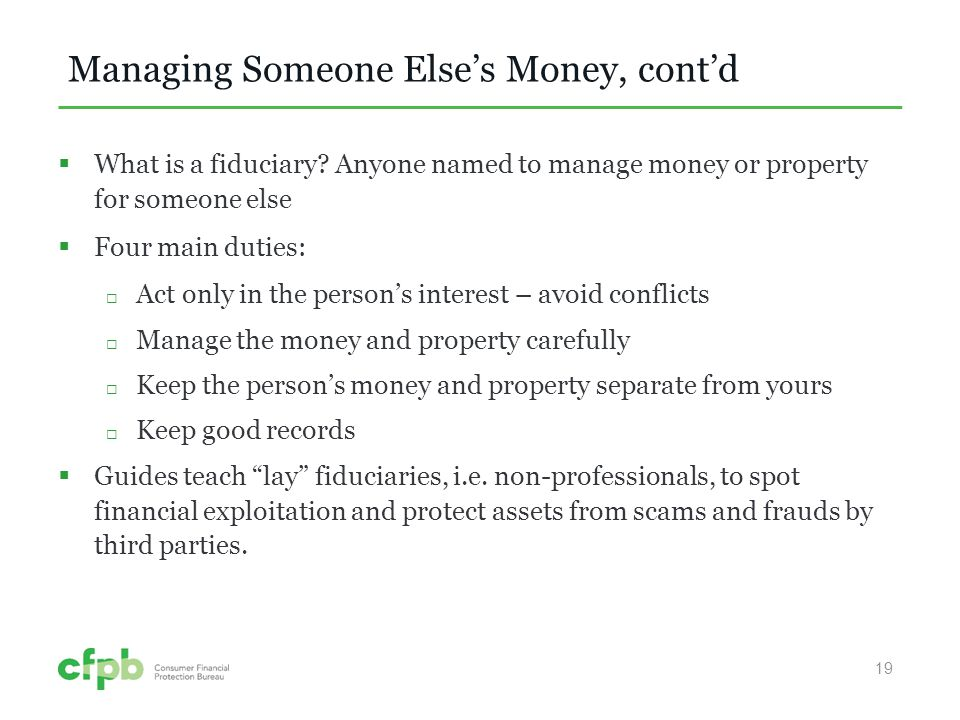 Managing Someone Elses Money, contd What is a fiduciary.