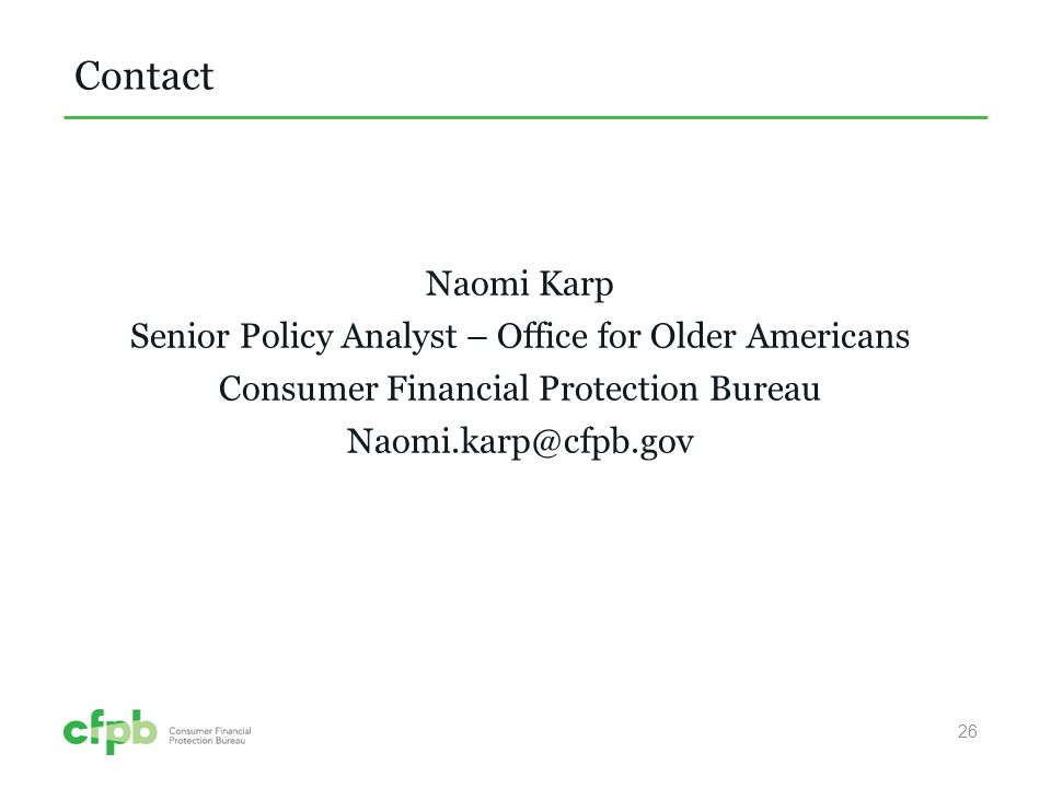 Contact Naomi Karp Senior Policy Analyst – Office for Older Americans Consumer Financial Protection Bureau Naomi.karp@cfpb.gov 26
