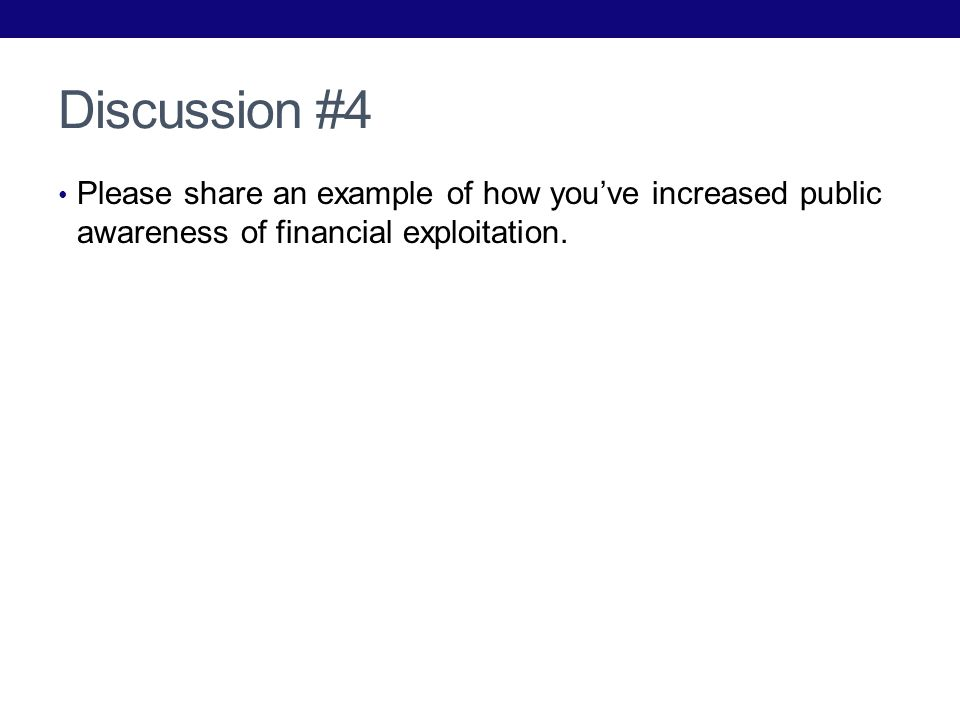 Discussion #4 Please share an example of how youve increased public awareness of financial exploitation.