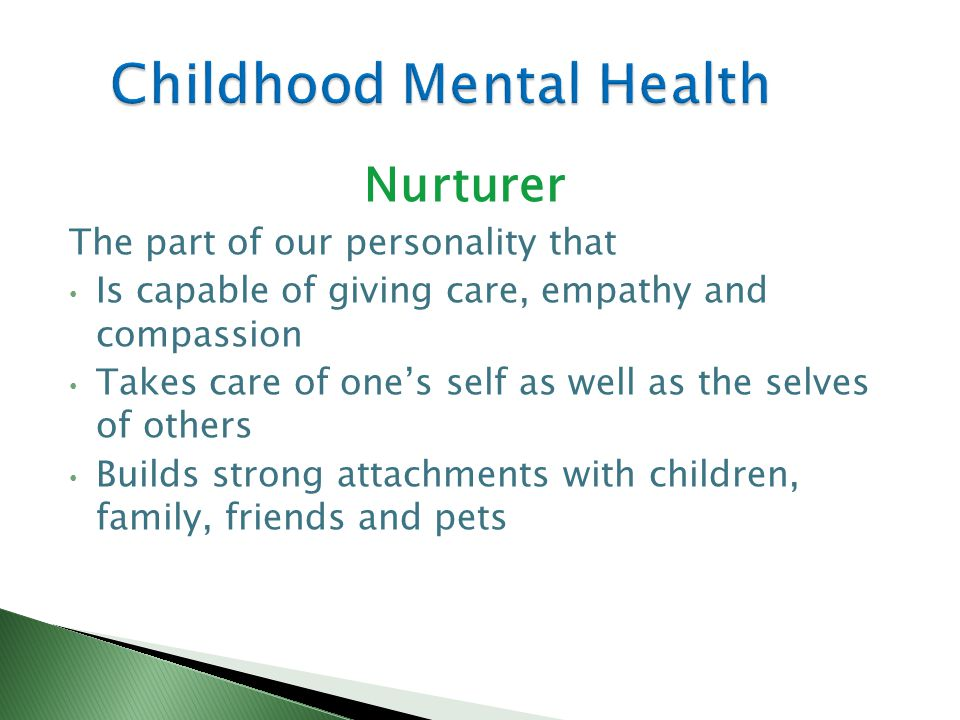 Nurturer The part of our personality that Is capable of giving care, empathy and compassion Takes care of ones self as well as the selves of others Builds strong attachments with children, family, friends and pets