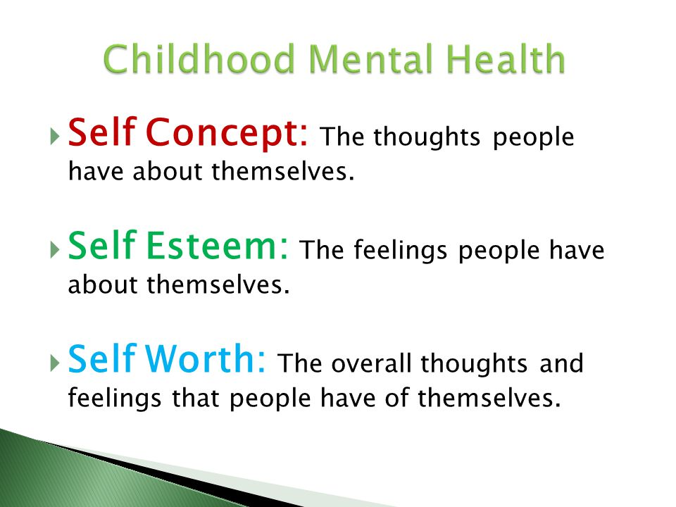 Self Concept: The thoughts people have about themselves. Self Esteem: The feelings people have about themselves. Self Worth: The overall thoughts and