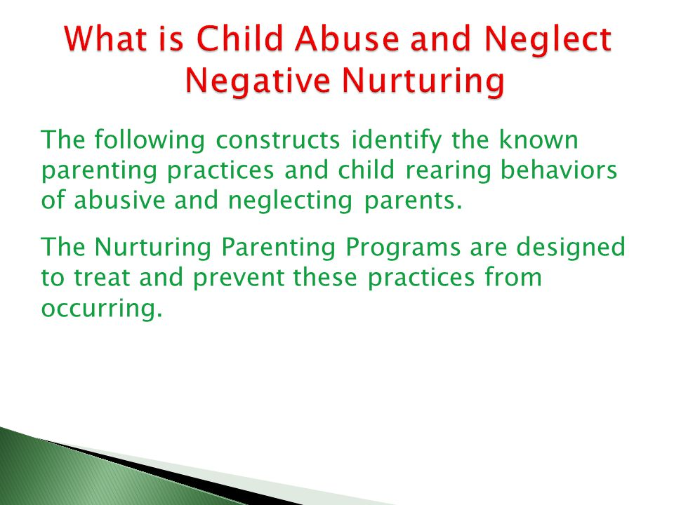 The following constructs identify the known parenting practices and child rearing behaviors of abusive and neglecting parents.