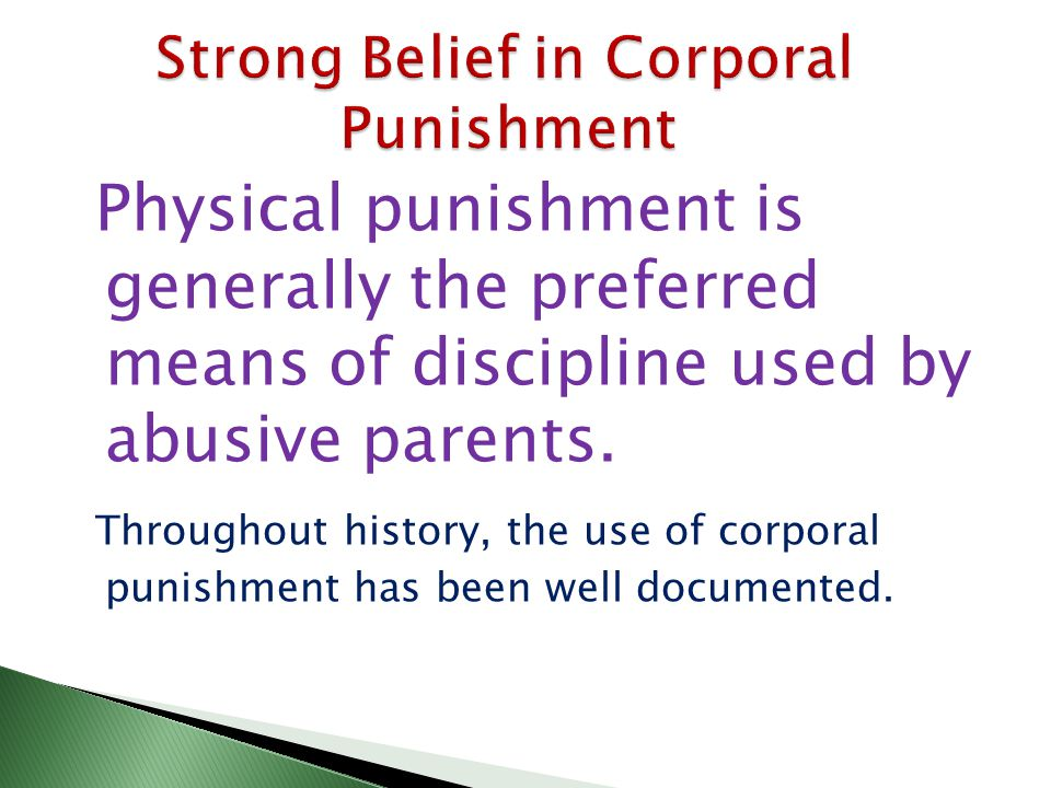Physical punishment is generally the preferred means of discipline used by abusive parents.
