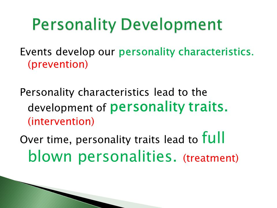 Events develop our personality characteristics.