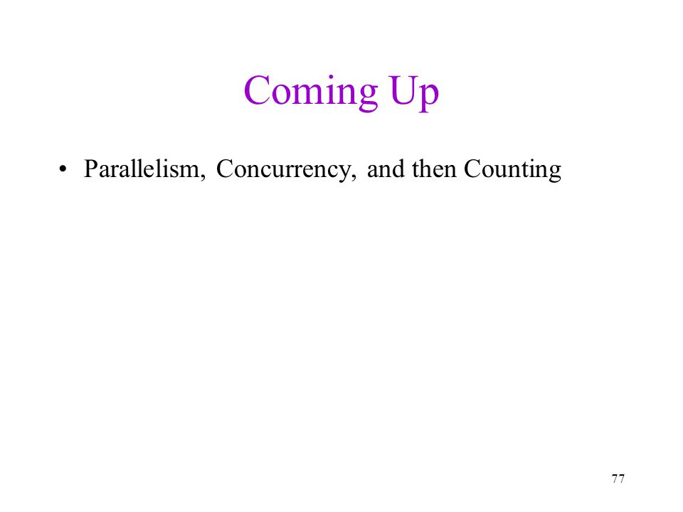 Coming Up Parallelism, Concurrency, and then Counting 77