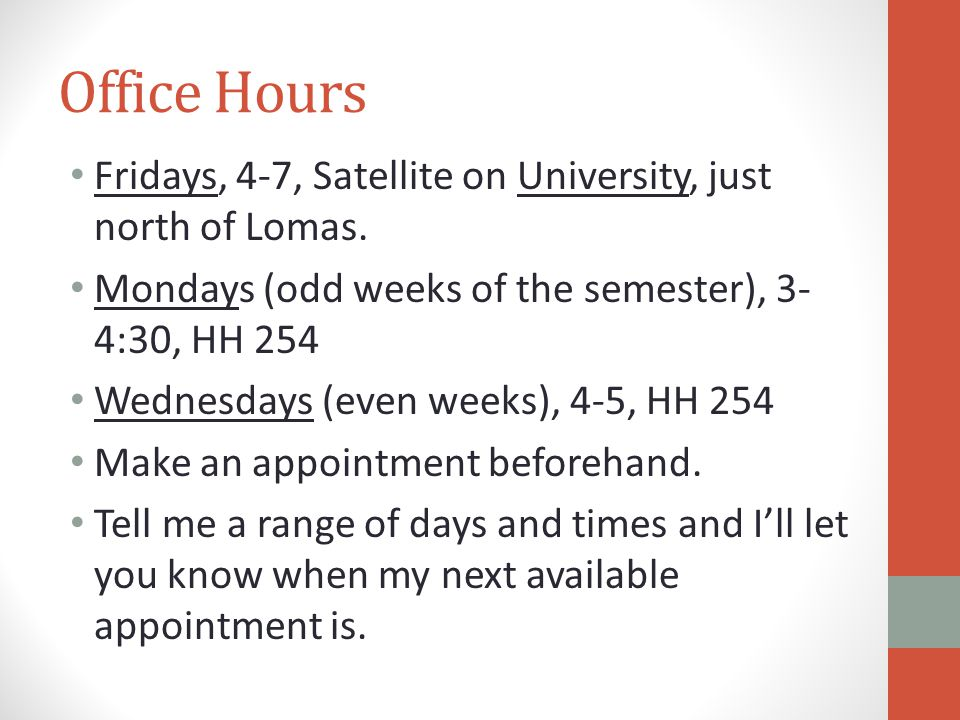 Office Hours Fridays, 4-7, Satellite on University, just north of Lomas.