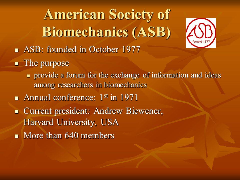 American Society of Biomechanics (ASB) ASB: founded in October 1977 ASB: founded in October 1977 The purpose The purpose provide a forum for the excha