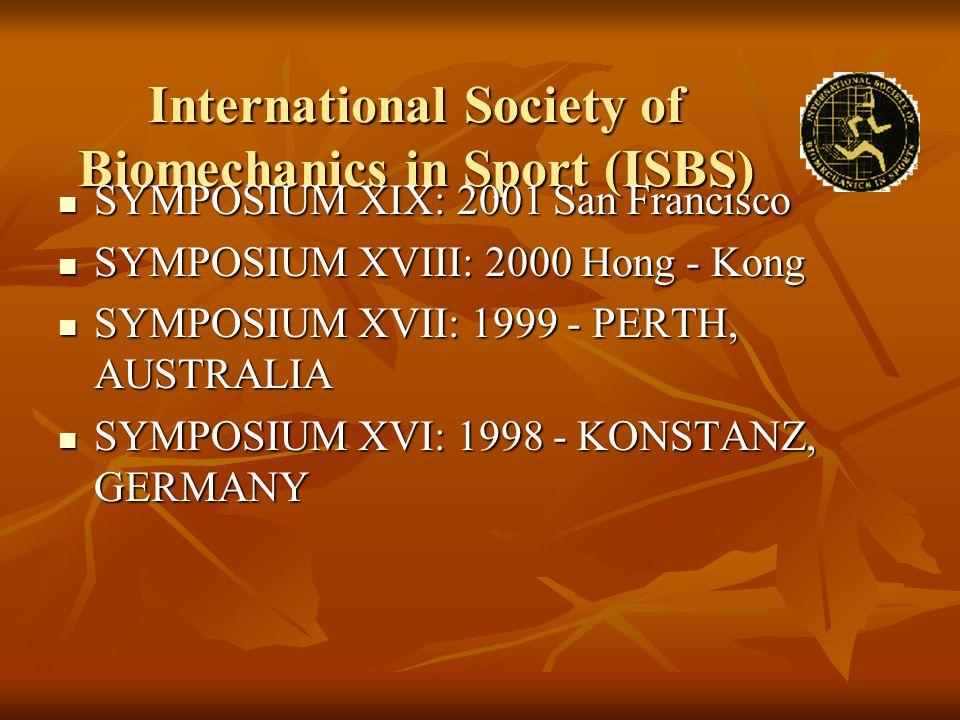 International Society of Biomechanics in Sport (ISBS) SYMPOSIUM XIX: 2001 San Francisco SYMPOSIUM XIX: 2001 San Francisco SYMPOSIUM XVIII: 2000 Hong -