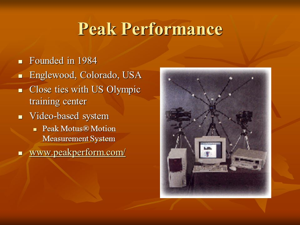 Peak Performance Founded in 1984 Founded in 1984 Englewood, Colorado, USA Englewood, Colorado, USA Close ties with US Olympic training center Close ti