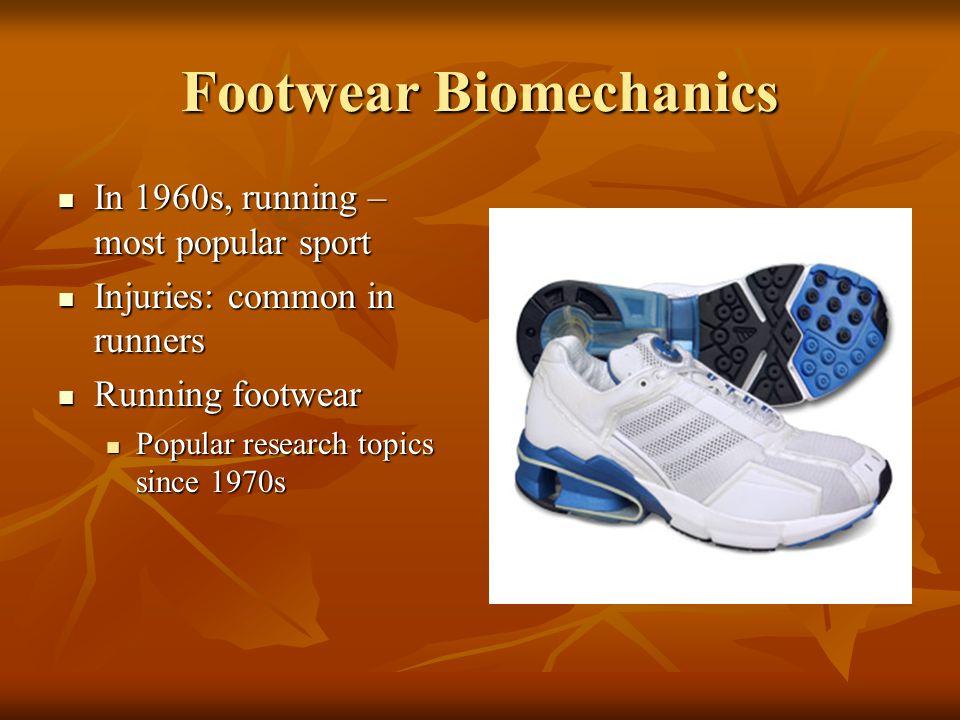 Footwear Biomechanics In 1960s, running – most popular sport In 1960s, running – most popular sport Injuries: common in runners Injuries: common in ru