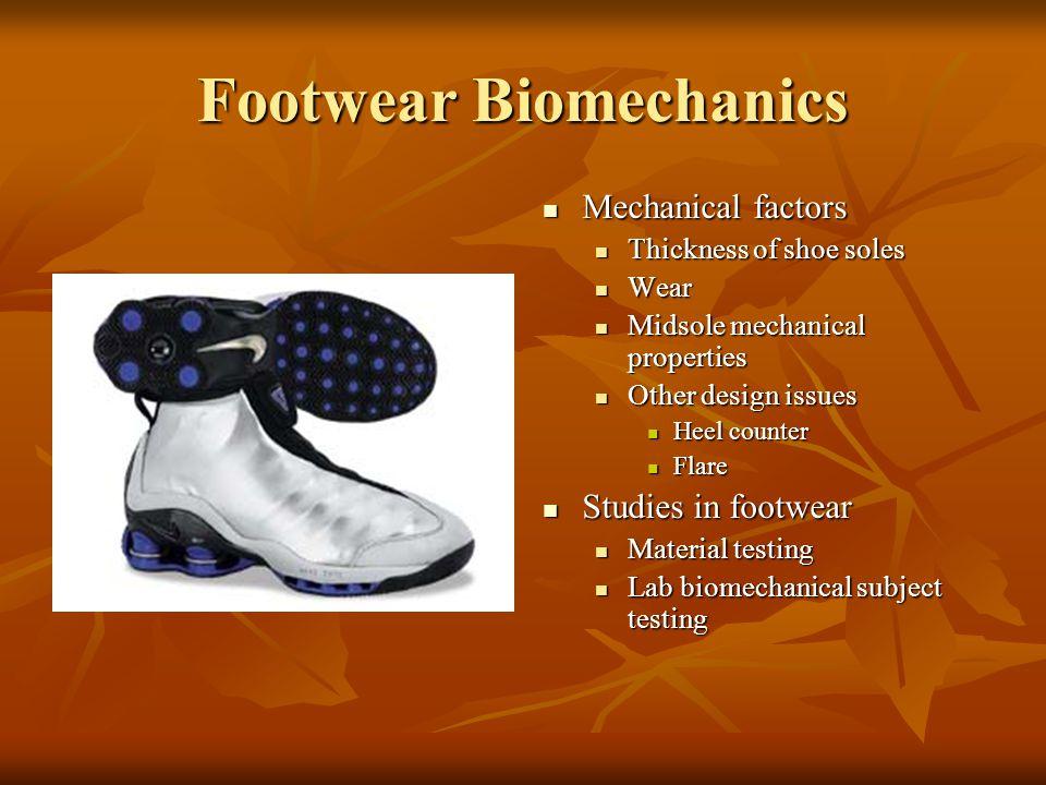 Footwear Biomechanics Mechanical factors Mechanical factors Thickness of shoe soles Wear Midsole mechanical properties Other design issues Heel counte