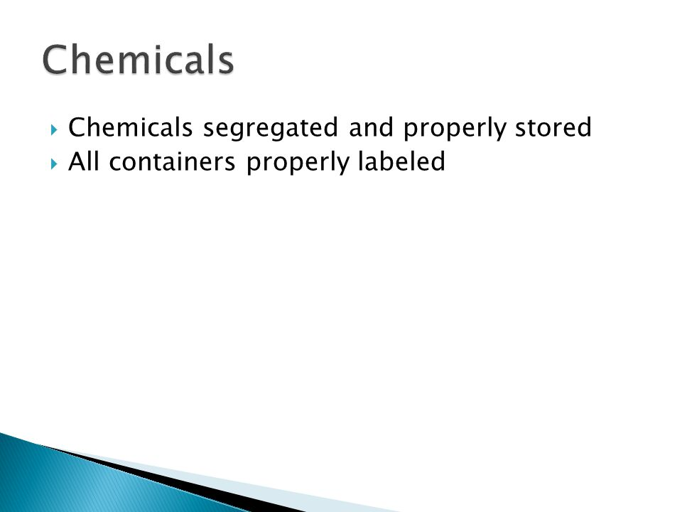Chemicals segregated and properly stored All containers properly labeled