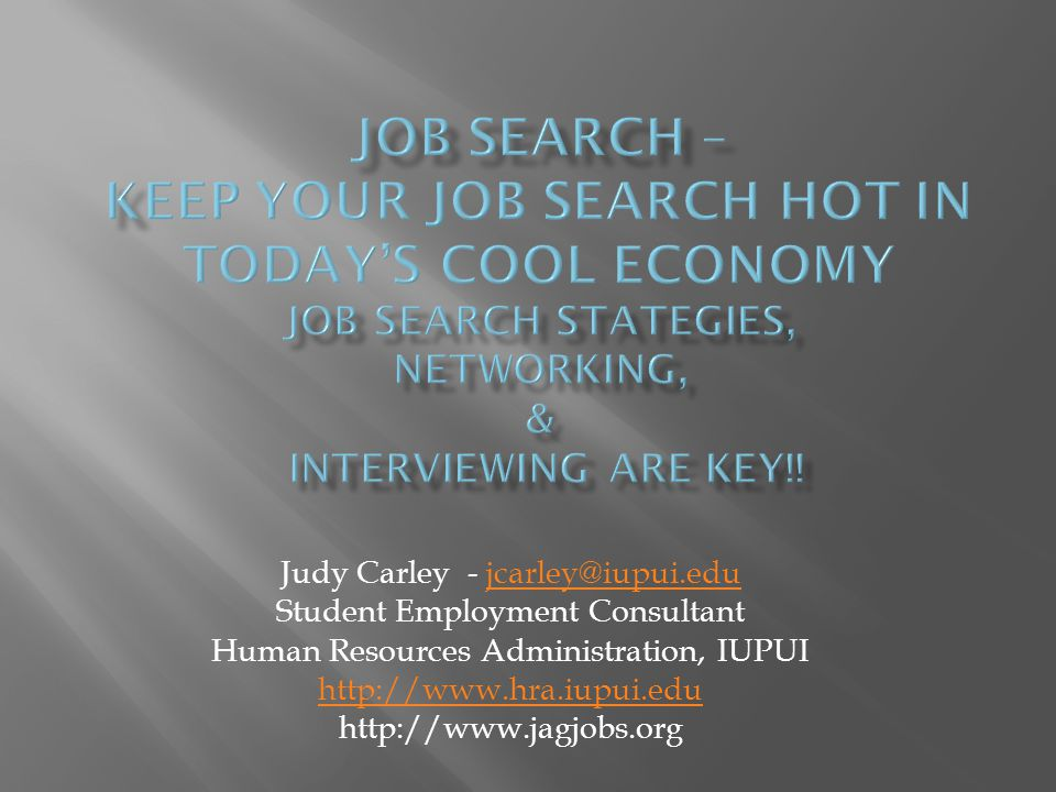 Judy Carley - jcarley@iupui.edujcarley@iupui.edu Student Employment Consultant Human Resources Administration, IUPUI http://www.hra.iupui.edu http://www.jagjobs.org