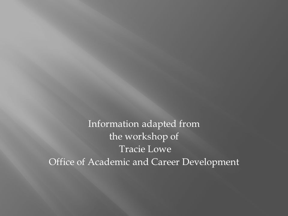 Information adapted from the workshop of Tracie Lowe Office of Academic and Career Development
