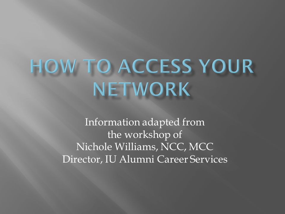Information adapted from the workshop of Nichole Williams, NCC, MCC Director, IU Alumni Career Services