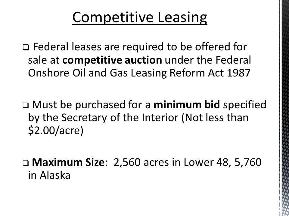 Federal leases are required to be offered for sale at competitive auction under the Federal Onshore Oil and Gas Leasing Reform Act 1987 Must be purcha